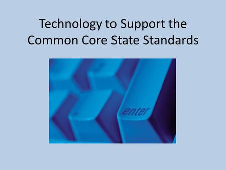 Technology to Support the Common Core State Standards.