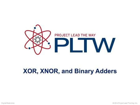 XOR, XNOR, and Binary Adders © 2014 Project Lead The Way, Inc.Digital Electronics.