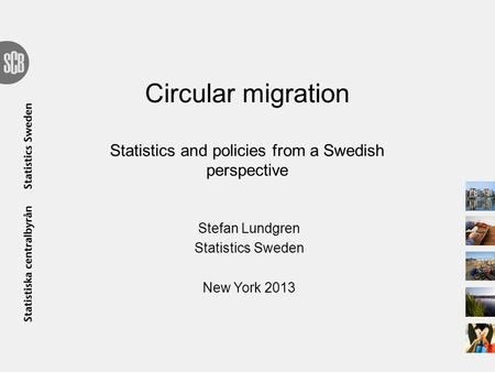 Circular migration Statistics and policies from a Swedish perspective