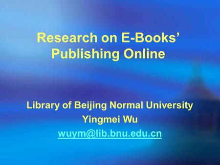 Research on E-Books' Publishing Online Library of Beijing Normal University Yingmei Wu