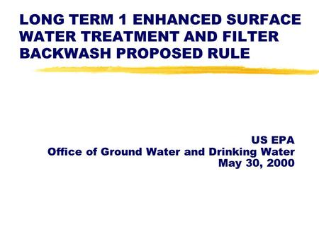 LONG TERM 1 ENHANCED SURFACE WATER TREATMENT AND FILTER BACKWASH PROPOSED RULE US EPA Office of Ground Water and Drinking Water May 30, 2000.