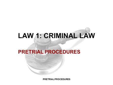LAW 1: CRIMINAL LAW PRETRIAL PROCEDURES PRETRIAL PROCEDURES.