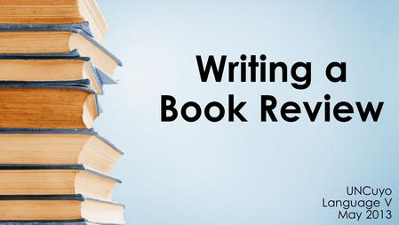 Writing a Book Review UNCuyo Language V May 2013.