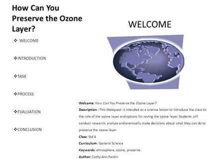 How Can You Preserve the Ozone Layer?  WELCOME  INTRODUCTION  TASK  PROCESS  EVALUATION  CONCLUSION WELCOME Welcome: How Can You Preserve the Ozone.