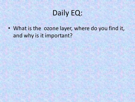 Daily EQ: What is the ozone layer, where do you find it, and why is it important?