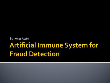 By : Anas Assiri.  Introduction  fraud detection  Immune system  Artificial immune system (AIS)  AISFD  Clonal selection.