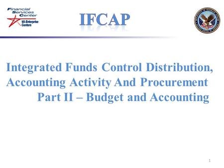Integrated Funds Control Distribution, <strong>Accounting</strong> Activity And Procurement Part II – Budget and <strong>Accounting</strong> 1.