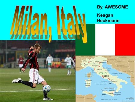 By, AWESOME Keagan Heckmann. Milan is located in Northern Italy. It has a population of 1,315,000 people. The area of the city is 71 miles square. It.
