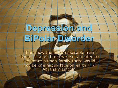 "Depression and BiPolar Disorder ""I am now the most miserable man living. If what I feel were distributed to the entire human family there would not be."
