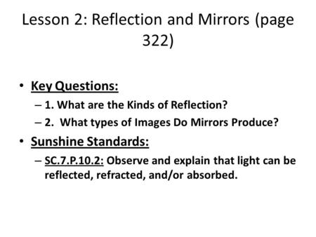Lesson 2: Reflection and Mirrors (page 322) Key Questions: – 1. What are the Kinds of Reflection? – 2. What types of Images Do Mirrors Produce? Sunshine.