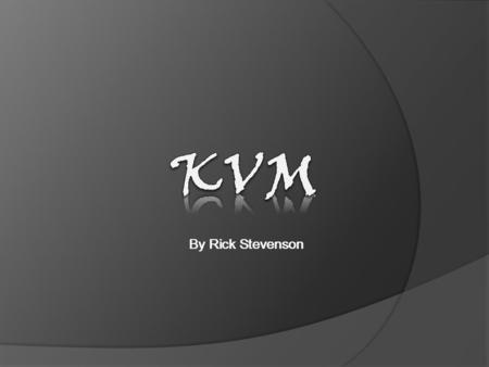 By Rick Stevenson. Types of KVM The difference between passive and active KVMs Advantages and disadvantages Summary What is a KVM? What is a software.