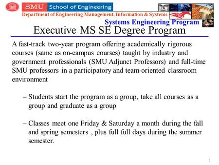 Department of Engineering Management, Information & Systems Systems Engineering Program Executive MS SE Degree Program A fast-track two-year program offering.