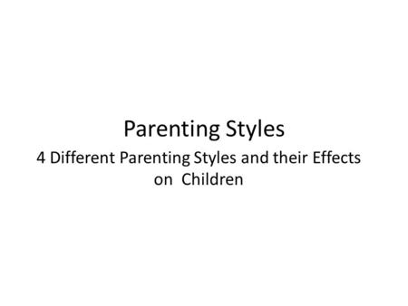 Parenting Styles 4 Different Parenting Styles and their Effects on Children.