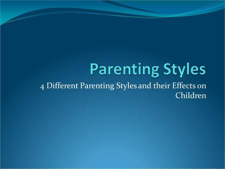 4 Different Parenting Styles and their Effects on Children.