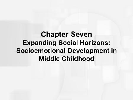 Chapter Seven Expanding Social Horizons: Socioemotional Development in Middle Childhood.