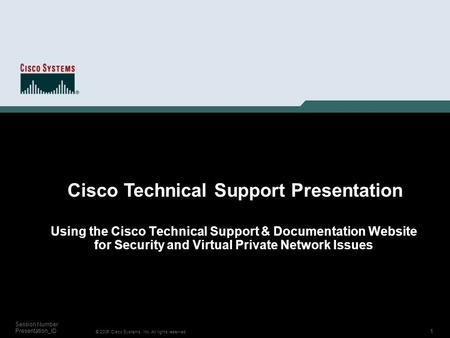 1 © 2006 Cisco Systems, Inc. All rights reserved. Session Number Presentation_ID Using the Cisco Technical Support & Documentation Website for Security.