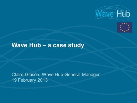 Claire Gibson, Wave Hub General Manager 19 February 2013