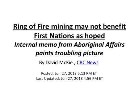 Ring of Fire mining may not benefit First Nations as hoped Internal memo from Aboriginal Affairs paints troubling picture By David McKie, CBC News CBC.