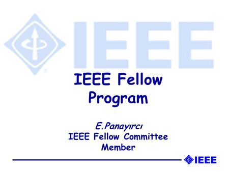IEEE Fellow Program E.Panayırcı IEEE Fellow Committee Member.