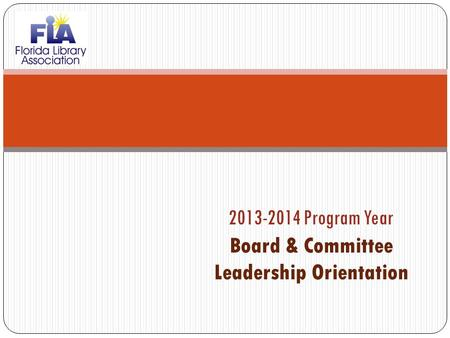 2013-2014 Program Year Board & Committee Leadership Orientation.