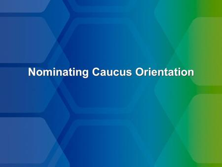 Nominating Caucus Orientation. Caucus Attendees Delegate – only the Delegate can vote (generally immediate Past President of Chapter) Alternate (generally.