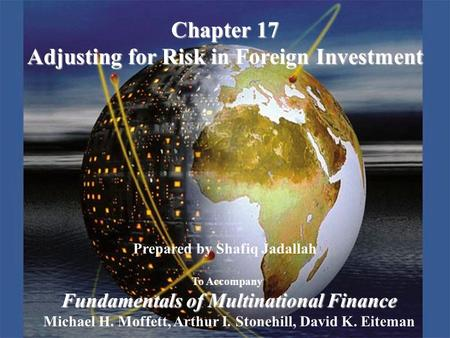 Copyright © 2003 Pearson Education, Inc.Slide 17-1 Prepared by Shafiq Jadallah To Accompany Fundamentals of Multinational Finance Michael H. Moffett, Arthur.