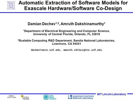 MIT Lincoln Laboratory 999999-1 XYZ 3/11/2005 Automatic Extraction of Software Models for Exascale Hardware/Software Co-Design Damian Dechev 1,2, Amruth.