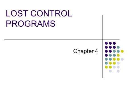 LOST CONTROL PROGRAMS Chapter 4. Examining Accident Causation There are two basic approaches to examining how accidents are caused; after-the-fact and.