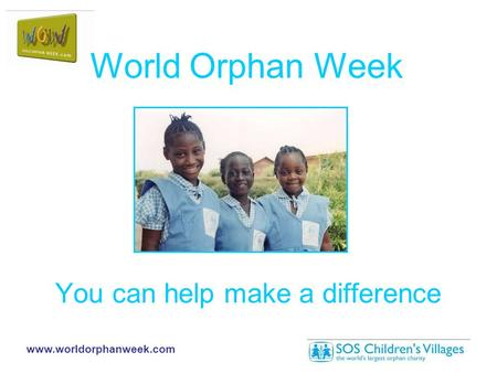 Www.worldorphanweek.com You can help make a difference World Orphan Week.