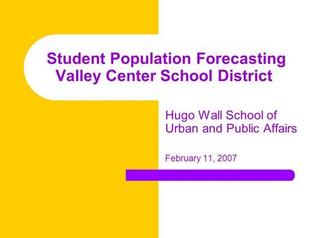 Student Population Forecasting Valley Center School District Hugo Wall School of Urban and Public Affairs February 11, 2007.
