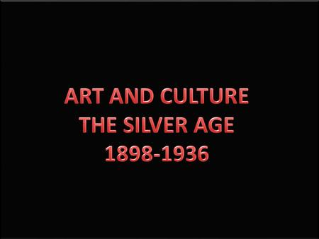 AT THE BEGINNING OF THE 20TH CENTURY, SPANISH CULTURE AND ART ENJOYED A PERIOD OF SPLENDOUR, KNOWN AS THE SILVER AGE SILVER AGE GENERACIÓN DEL 98 GENERACIÓN.