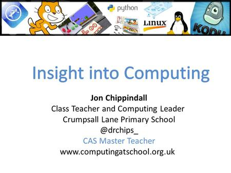 Jon Chippindall Class Teacher and Computing Leader Crumpsall Lane Primary CAS Master Teacher