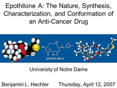 Epothilone A: The Nature, Synthesis, Characterization, and Conformation of an Anti-Cancer Drug University of Notre Dame Benjamin L. Hechler Thursday, April.