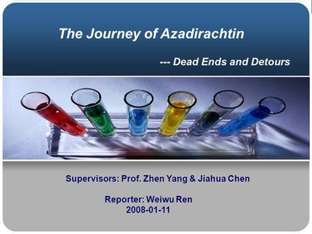 --- Dead Ends and Detours Supervisors: Prof. Zhen Yang & Jiahua Chen Reporter: Weiwu Ren 2008-01-11 The Journey of Azadirachtin.