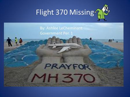 Flight 370 Missing By: Ashlee LeCheminant Government Per. 1.