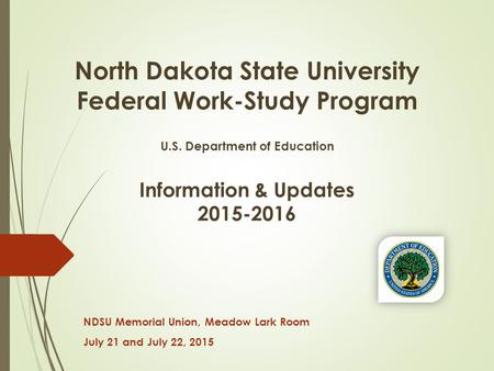 North Dakota State University Federal Work-Study Program U.S. Department of Education Information & Updates 2015-2016 NDSU Memorial Union, Meadow Lark.