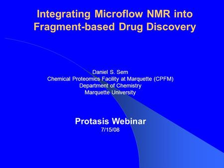 Integrating Microflow NMR into Fragment-based Drug Discovery Daniel S. Sem Chemical Proteomics Facility at Marquette (CPFM) Department of Chemistry Marquette.