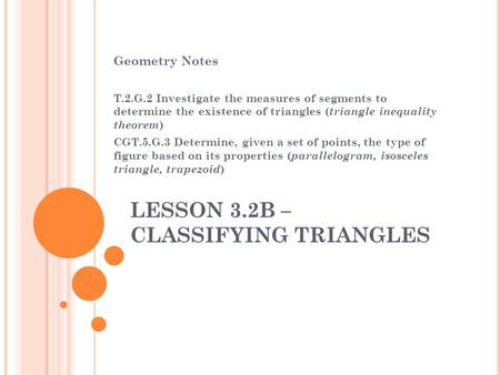 LESSON 3.2B – CLASSIFYING TRIANGLES Geometry Notes T.2.G.2 Investigate the measures of segments to determine the existence of triangles ( triangle inequality.