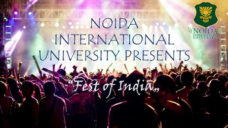 NOIDA INTERNATIONAL UNIVERSITY PRESENTS