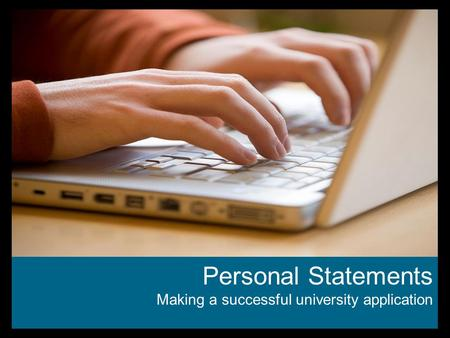 Personal Statements Making a successful university application.