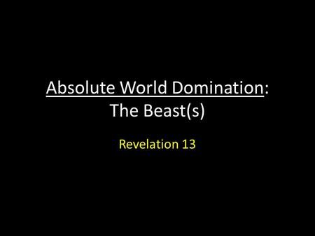 Absolute World Domination: The Beast(s) Revelation 13.