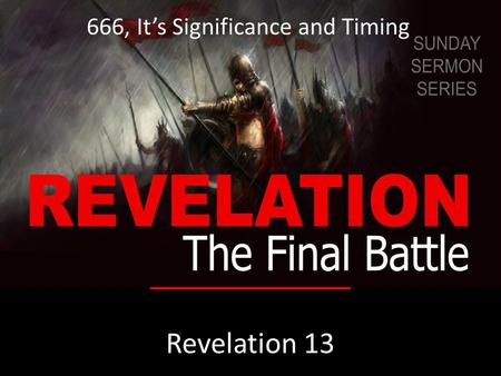 Revelation 13 666, It's Significance and Timing.