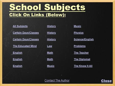 School Subjects Click On Links (Below): Contact The Author All SubjectsHistoryMusic Certain Days/ClassesHistoryPhysics Certain Days/ClassesHistoryScience/English.