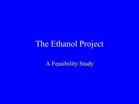 The Ethanol Project A Feasibility Study Government and Policy.