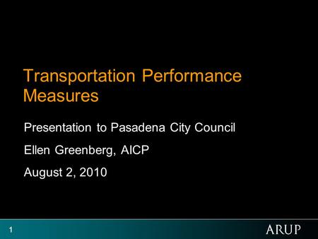 1 Transportation Performance Measures Presentation to Pasadena City Council Ellen Greenberg, AICP August 2, 2010.