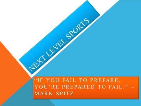 "NEXT LEVEL SPORTS ""IF YOU FAIL TO PREPARE, YOU'RE PREPARED TO FAIL."" – MARK SPITZ."