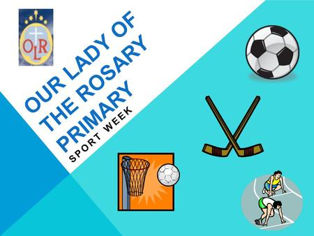 OUR LADY OF THE ROSARY PRIMARY SPORT WEEK. NATIONAL SCHOOL SPORT WEEK National School Sport Week is a week long sporting celebration for primary and secondary.