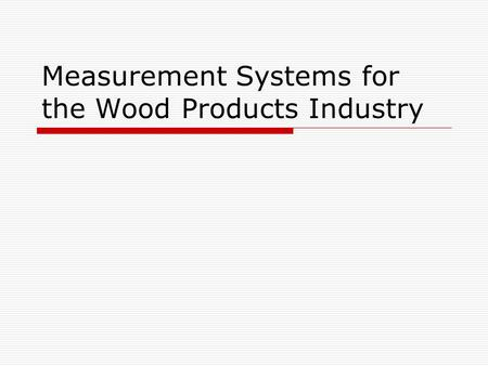 Measurement Systems for the Wood Products Industry.