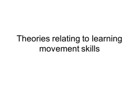 Theories relating to learning movement skills. Connectionist and associationist theories Depend on linking a stimulus to a response This S-R bond is stored.