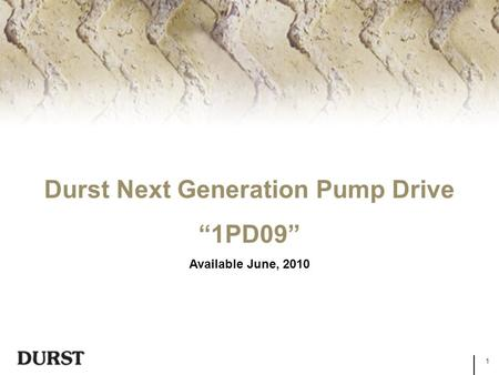 "1 Durst Next Generation Pump Drive ""1PD09"" Available June, 2010."